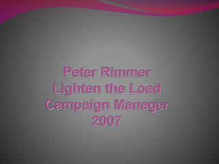 Peter Rimmer Lighten the Load Campaign Manager 2007