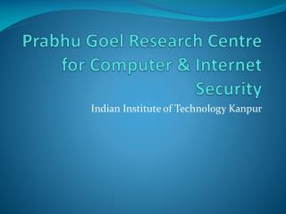 Prabhu Goel  Research Centre for Computer & Internet Security