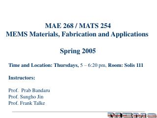 MAE 268 / MATS 254 MEMS Materials, Fabrication and Applications  Spring 2005