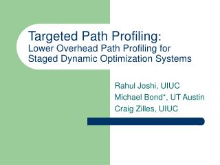 Targeted Path Profiling :  Lower Overhead Path Profiling for  Staged Dynamic Optimization Systems