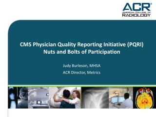 CMS Physician Quality Reporting Initiative (PQRI)  Nuts and Bolts of Participation