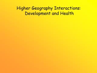 Higher Geography Interactions:  Development and Health