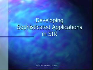 Developing  Sophisticated Applications  in SIR