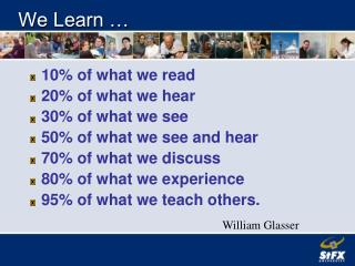 We Learn …