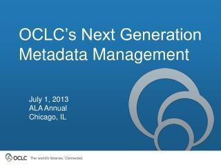 OCLC's Next Generation Metadata Management