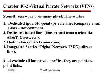 Chapter 10-2 -Virtual Private Networks (VPNs) Security can work over many physical networks: