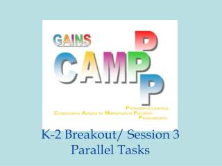 K-2 Breakout/ Session 3 Parallel Tasks