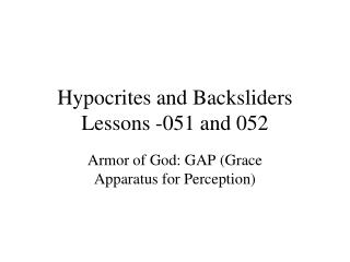 Hypocrites and Backsliders Lessons -051 and 052