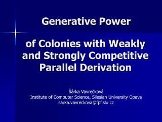 of Colonies with Weakly and Strongly Competitive Parallel Derivation