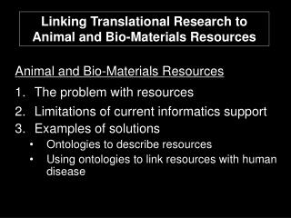 Animal and Bio-Materials Resources The problem with resources Limitations of current informatics support Examples of sol