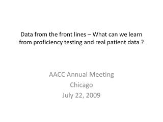 Data from the front lines   What can we learn from proficiency testing and real patient data