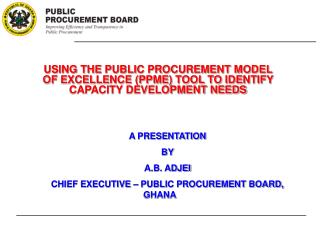 A PRESENTATION BY A.B. ADJEI CHIEF EXECUTIVE – PUBLIC PROCUREMENT BOARD, GHANA
