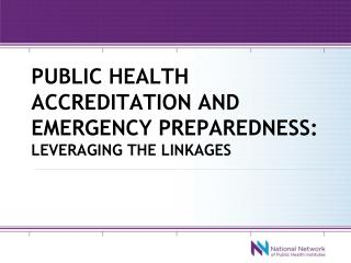 Public health accreditation and emergency preparedness:  leveraging the linkages