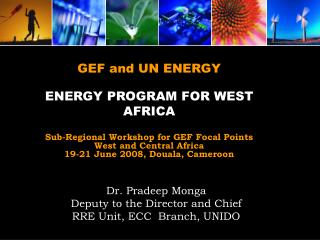 GEF and UN ENERGY  ENERGY PROGRAM FOR WEST AFRICA Sub-Regional Workshop for GEF Focal Points
