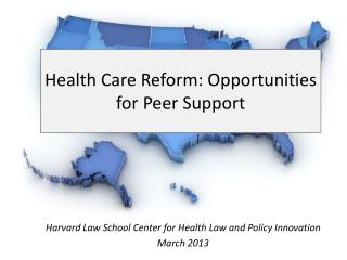 Health Care Reform: Opportunities for Peer Support