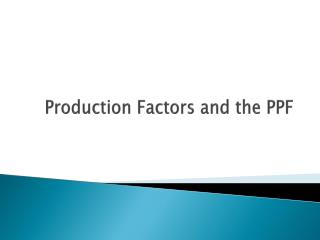 Production Factors and the PPF