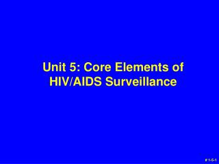Unit 5: Core Elements of HIV/AIDS Surveillance