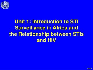 Unit 1:  Introduction to STI Surveillance in Africa and  the Relationship between STIs and HIV
