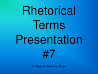 Rhetorical Terms Presentation #7