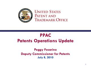PPAC Patents Operations Update Peggy Focarino Deputy Commissioner for Patents July 8, 2010