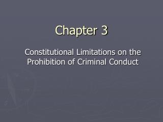 Constitutional Limitations on the Prohibition of Criminal Conduct
