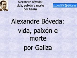 Alexandre Bóveda: vida, paixón e morte por Galiza