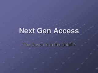 Next Gen Access