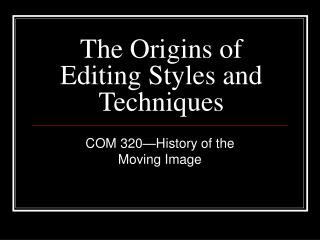The Origins of Editing Styles and Techniques