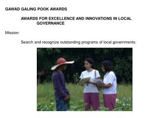 GAWAD GALING POOK AWARDS 	AWARDS FOR EXCELLENCE AND INNOVATIONS IN LOCAL  		GOVERNANCE Mission: