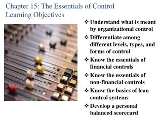 Chapter 15: The Essentials of Control  Learning Objectives