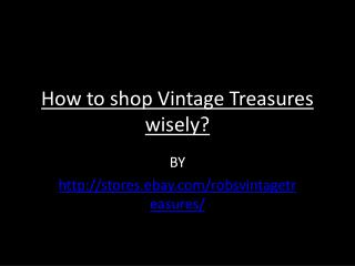 How to shop Vintage Treasures wisely?
