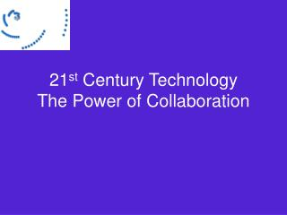 21 st  Century Technology The Power of Collaboration