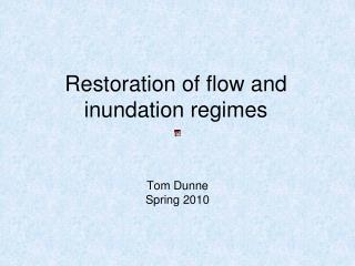 Restoration of flow and inundation regimes