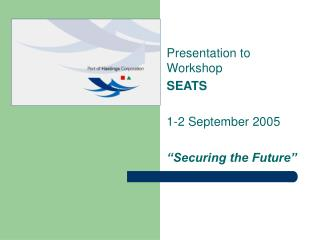 "Presentation to Workshop SEATS 1-2 September 2005 ""Securing the Future"""
