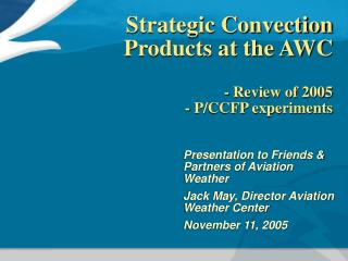 Strategic Convection Products at the AWC - Review of 2005 - P/CCFP experiments