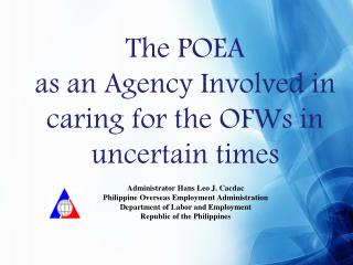 The POEA  as an Agency Involved in caring for the OFWs in uncertain times