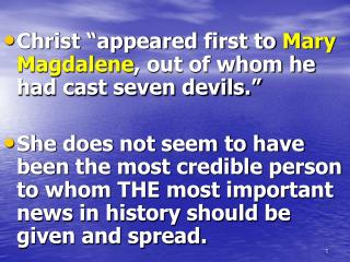 "Christ ""appeared first to  Mary Magdalene , out of whom he had cast seven devils."""