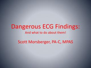 Dangerous ECG Findings: And what to do about them!