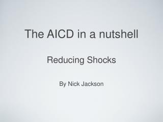 The AICD in a nutshell Reducing Shocks