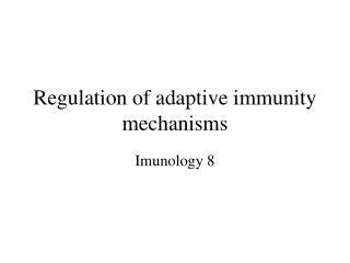 Regulation of adaptive immunity mechanisms