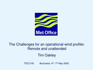 The Challenges for an operational wind profiler. Remote and unattended Tim Oakley