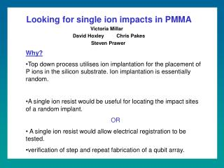 Looking for single ion impacts in PMMA Victoria Millar    David Hoxley         Chris Pakes