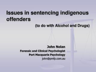 Issues in sentencing indigenous offenders (to do with Alcohol and Drugs)