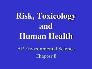 Risk, Toxicology  and  Human Health