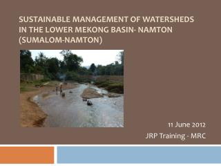 Sustainable Management of watersheds in the lower Mekong Basin- namTon (SUMALOM- Namton )