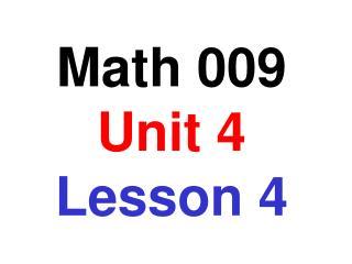 Math 009 Unit 4 Lesson 4