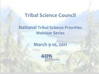 Tribal Science Council  National  Tribal Science Priorities  Webinar Series March 9-10, 2011