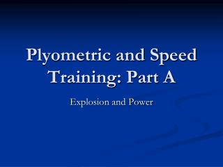 Plyometric and Speed Training: Part A