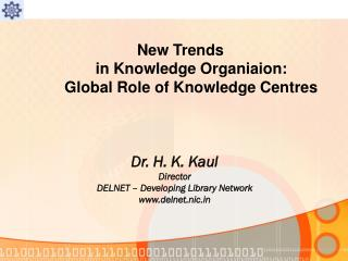 New Trends  	in Knowledge Organiaion:             Global Role of Knowledge Centres