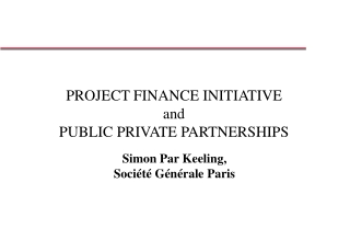 PROJECT FINANCE INITIATIVE and PUBLIC PRIVATE PARTNERSHIPS